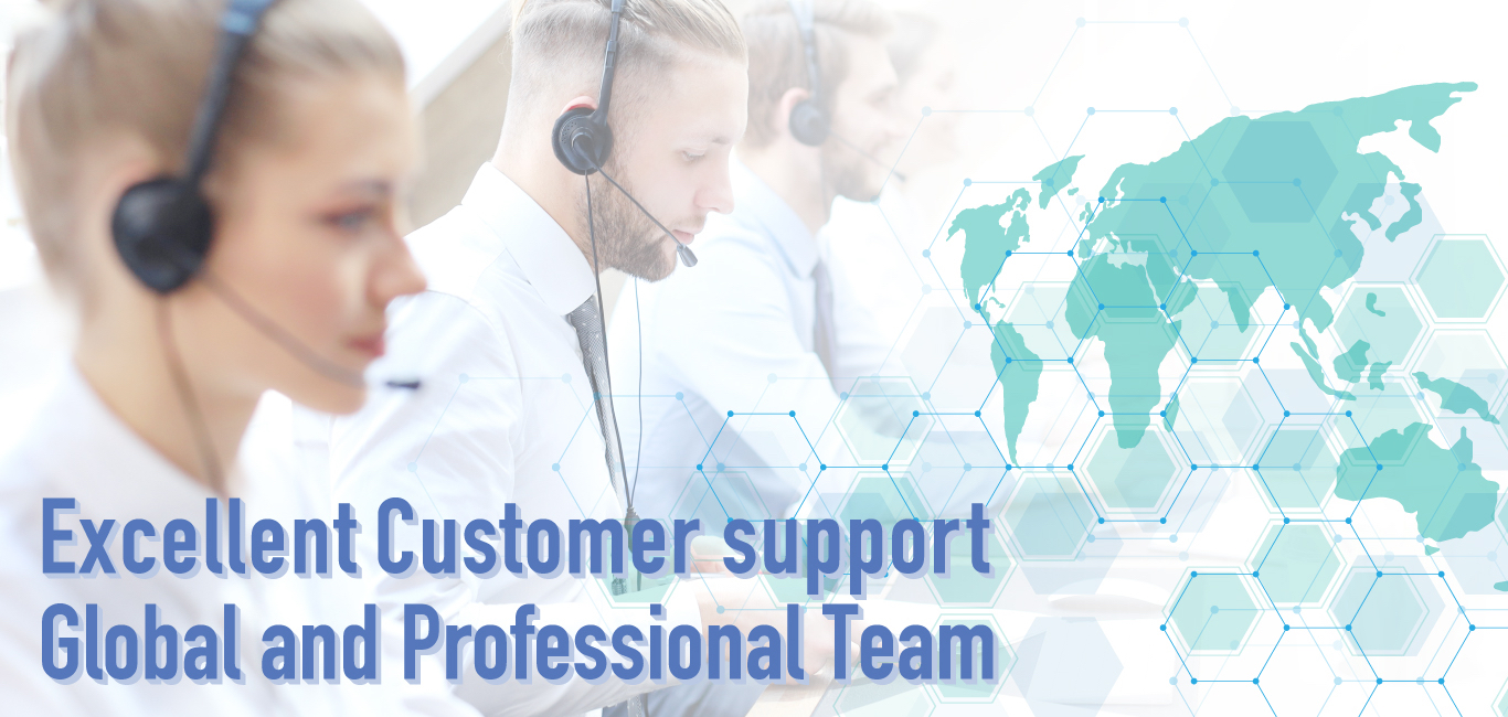 Excellent Customer support Global and Professional Team